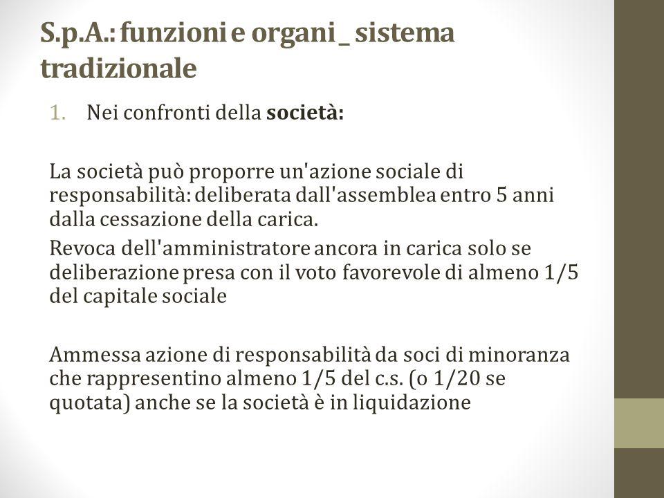 S.p.A.: funzioni e organi _ sistema tradizionale 1.Nei confronti della società: La società può proporre un'azione sociale di responsabilità: deliberat