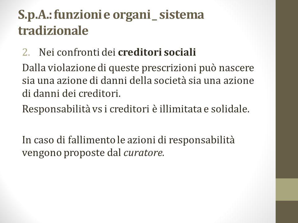 S.p.A.: funzioni e organi _ sistema tradizionale 2.Nei confronti dei creditori sociali Dalla violazione di queste prescrizioni può nascere sia una azi