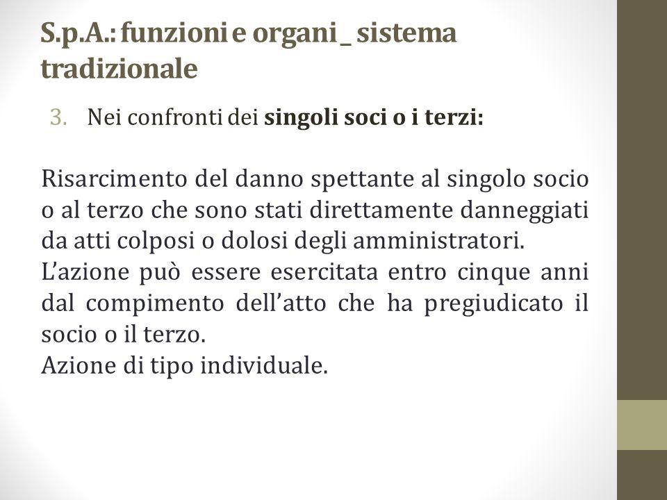 S.p.A.: funzioni e organi _ sistema tradizionale 3.Nei confronti dei singoli soci o i terzi: Risarcimento del danno spettante al singolo socio o al te