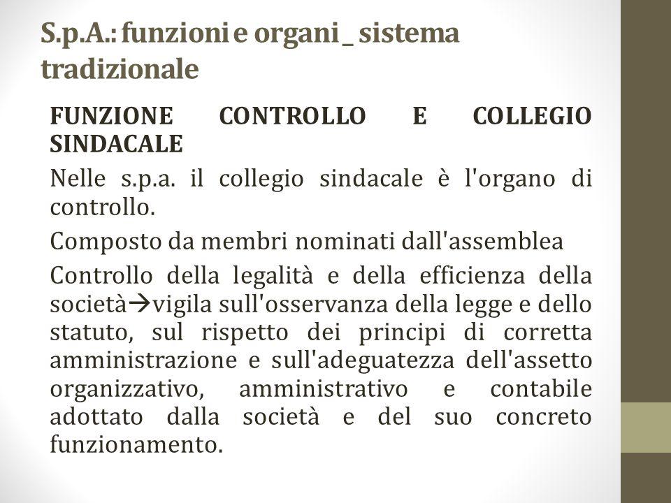 S.p.A.: funzioni e organi _ sistema tradizionale FUNZIONE CONTROLLO E COLLEGIO SINDACALE Nelle s.p.a. il collegio sindacale è l'organo di controllo. C