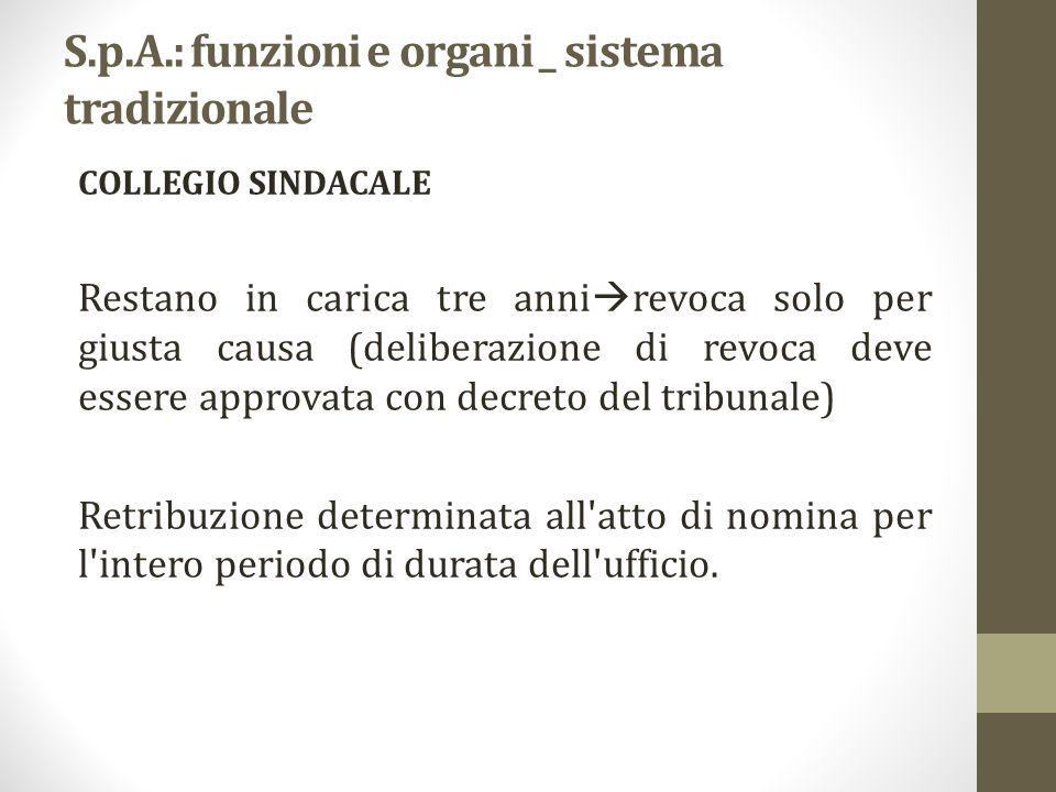 S.p.A.: funzioni e organi _ sistema tradizionale COLLEGIO SINDACALE Restano in carica tre anni  revoca solo per giusta causa (deliberazione di revoca