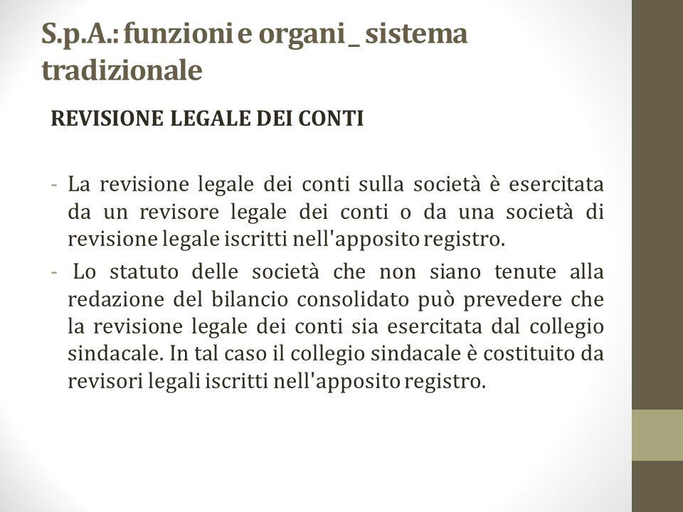 S.p.A.: funzioni e organi _ sistema tradizionale REVISIONE LEGALE DEI CONTI -La revisione legale dei conti sulla società è esercitata da un revisore l