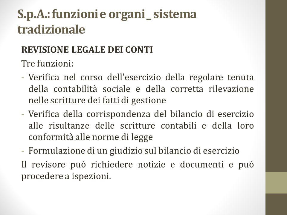 S.p.A.: funzioni e organi _ sistema tradizionale REVISIONE LEGALE DEI CONTI Tre funzioni: -Verifica nel corso dell'esercizio della regolare tenuta del