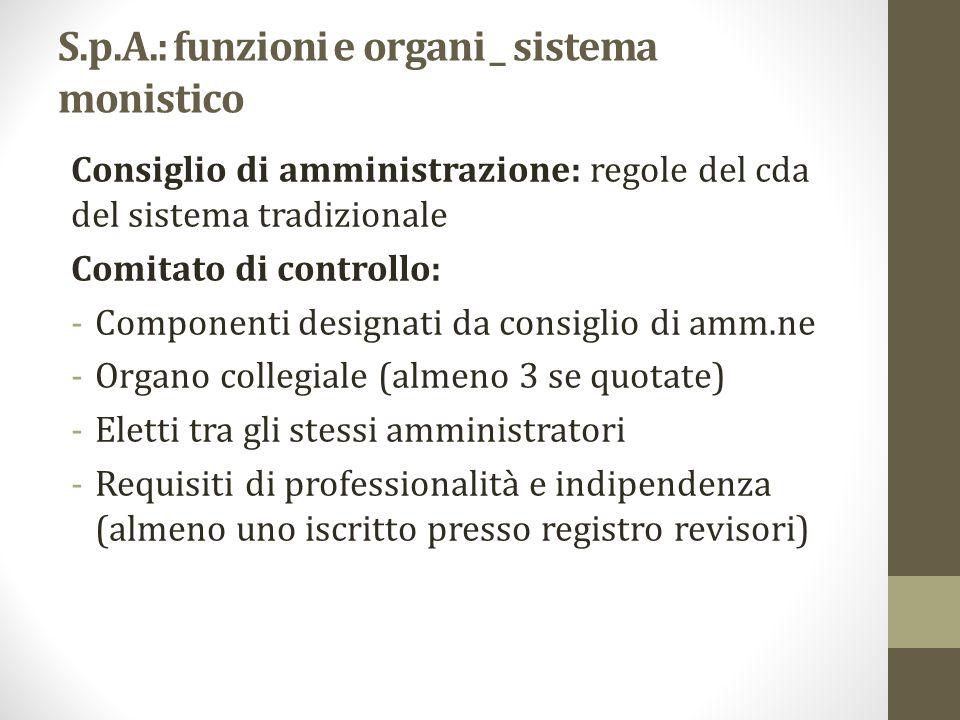 S.p.A.: funzioni e organi _ sistema monistico Consiglio di amministrazione: regole del cda del sistema tradizionale Comitato di controllo: -Componenti