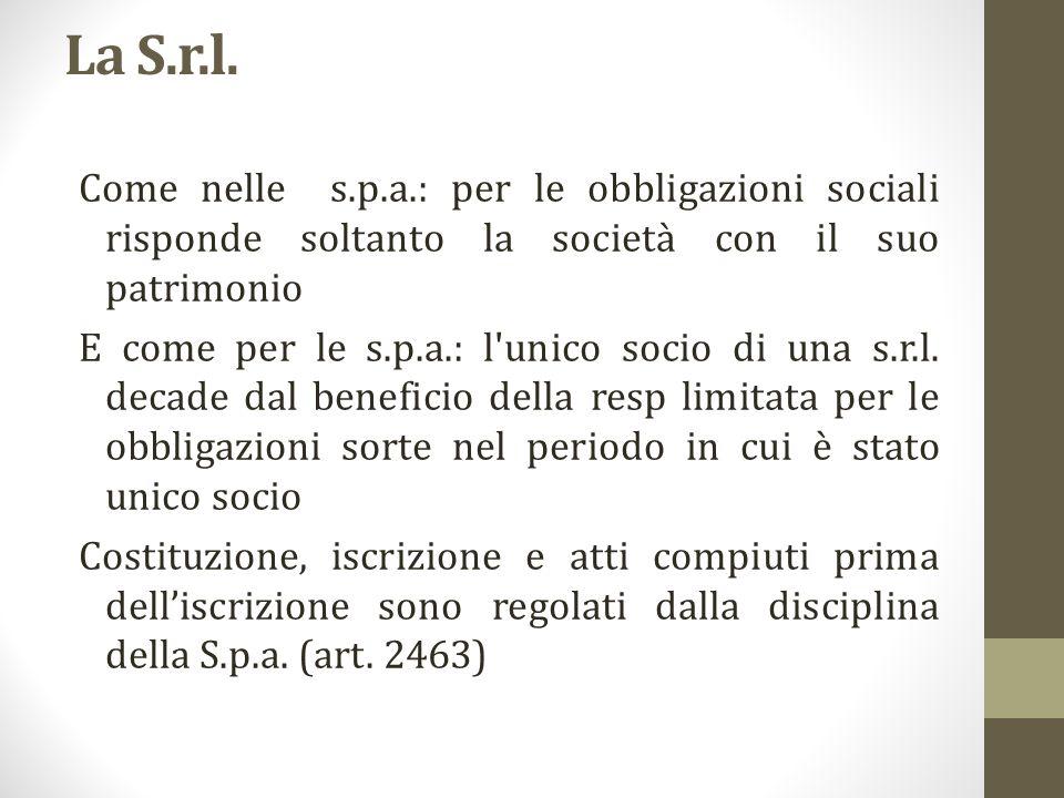 La S.r.l. Come nelle s.p.a.: per le obbligazioni sociali risponde soltanto la società con il suo patrimonio E come per le s.p.a.: l'unico socio di una