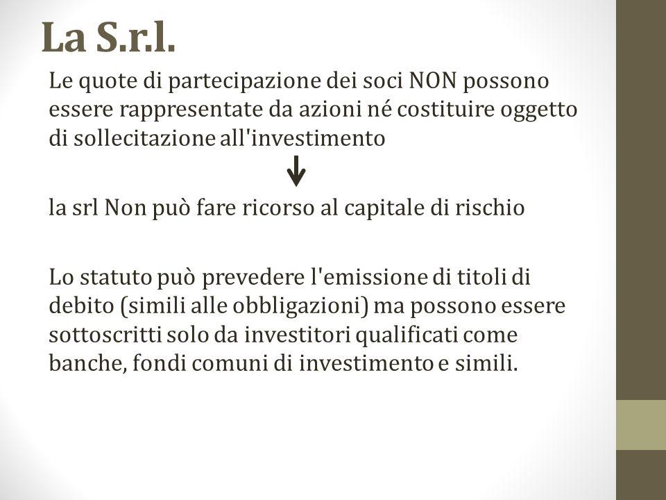 La S.r.l. Le quote di partecipazione dei soci NON possono essere rappresentate da azioni né costituire oggetto di sollecitazione all'investimento la s