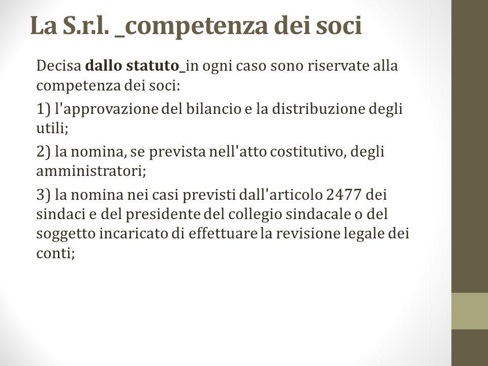 La S.r.l. _competenza dei soci Decisa dallo statuto_in ogni caso sono riservate alla competenza dei soci: 1) l'approvazione del bilancio e la distribu