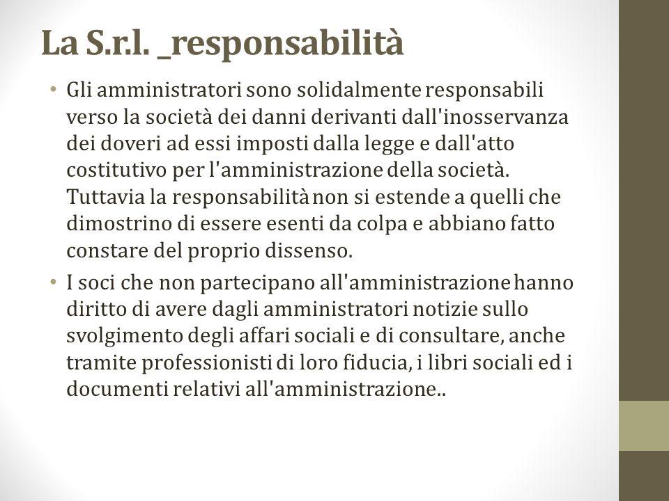 La S.r.l. _responsabilità Gli amministratori sono solidalmente responsabili verso la società dei danni derivanti dall'inosservanza dei doveri ad essi