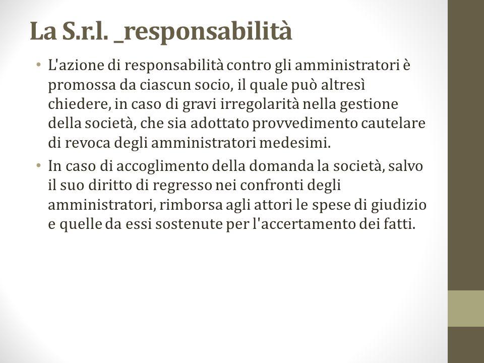 La S.r.l. _responsabilità L'azione di responsabilità contro gli amministratori è promossa da ciascun socio, il quale può altresì chiedere, in caso di