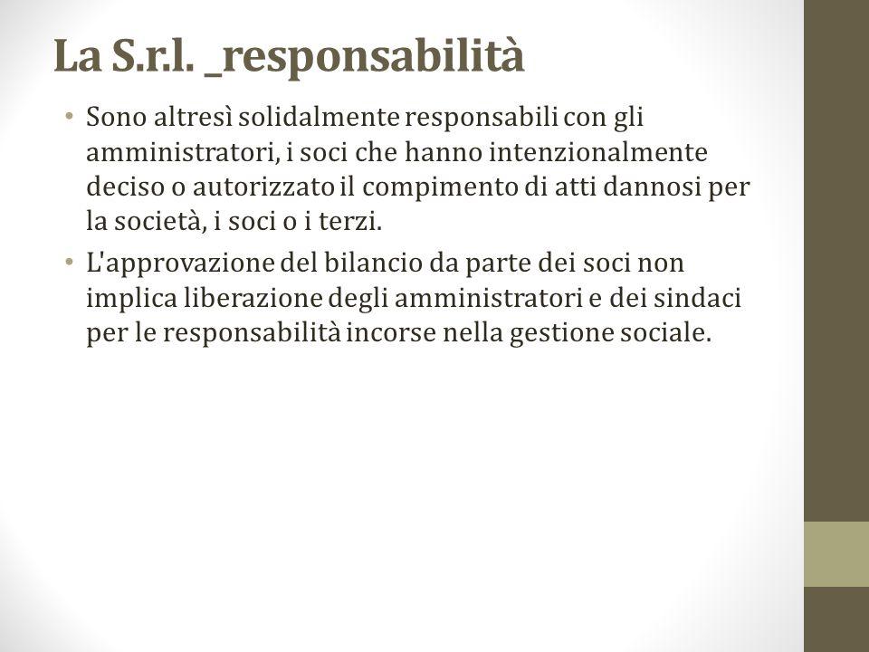 La S.r.l. _responsabilità Sono altresì solidalmente responsabili con gli amministratori, i soci che hanno intenzionalmente deciso o autorizzato il com