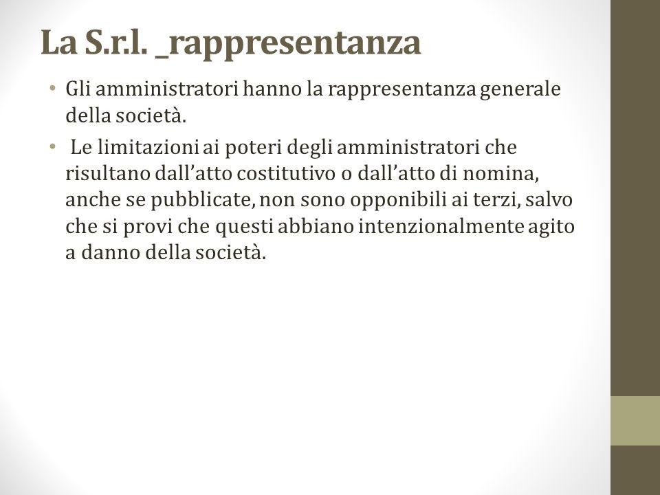 La S.r.l. _rappresentanza Gli amministratori hanno la rappresentanza generale della società. Le limitazioni ai poteri degli amministratori che risulta