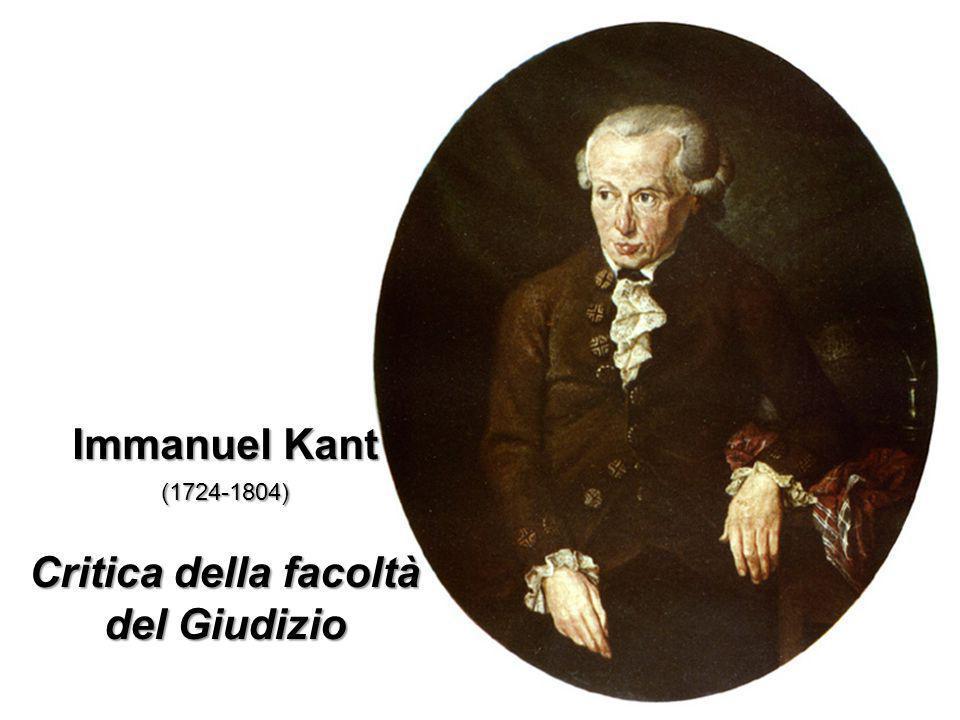 Immanuel Kant (1724-1804) Critica della facoltà del Giudizio