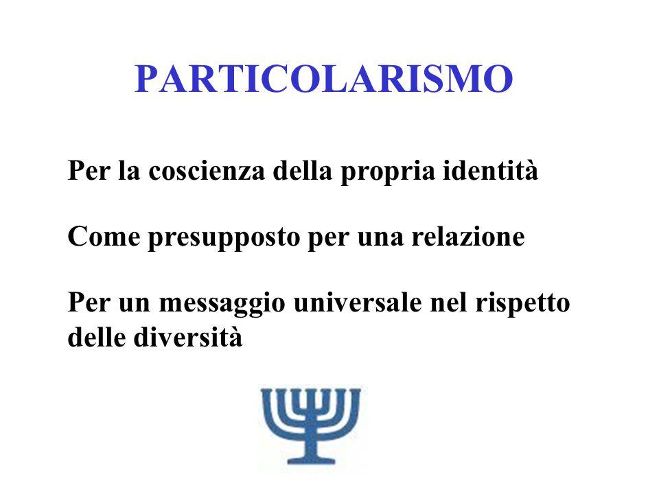 UNIVERSALISMO IN UN ORIZZONTE RELAZIONALE L'universale passa dal particolare L'universale non deve assimilare a sé ma promuovere relazioni La pluralità è un valore che favorisce il confronto e il dialogo