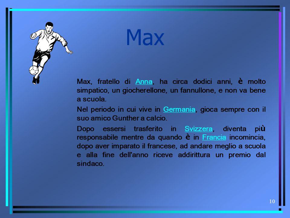 10 Max Max, fratello di Anna, ha circa dodici anni, è molto simpatico, un giocherellone, un fannullone, e non va bene a scuola.Anna Nel periodo in cui