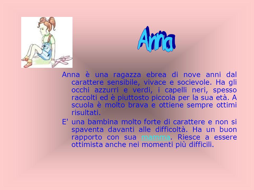 Anna è una ragazza ebrea di nove anni dal carattere sensibile, vivace e socievole. Ha gli occhi azzurri e verdi, i capelli neri, spesso raccolti ed è