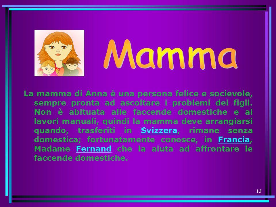 13 La mamma di Anna è una persona felice e socievole, sempre pronta ad ascoltare i problemi dei figli. Non è abituata alle faccende domestiche e ai la