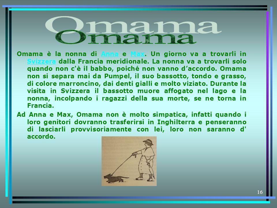 16 Omama è la nonna di Anna e Max. Un giorno va a trovarli in Svizzera dalla Francia meridionale. La nonna va a trovarli solo quando non c'è il babbo,