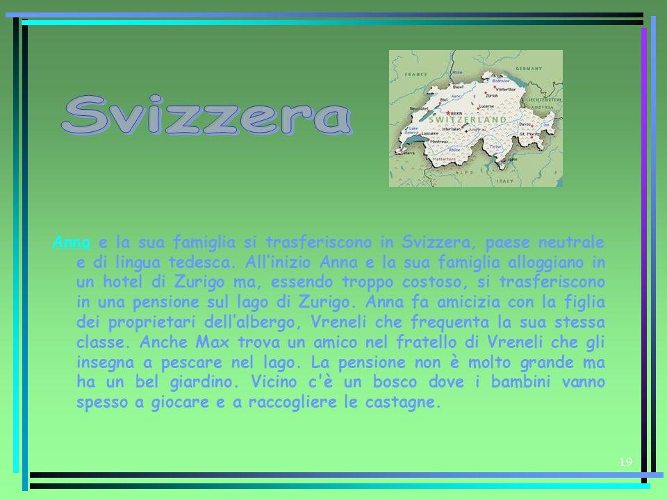 19 AnnaAnna e la sua famiglia si trasferiscono in Svizzera, paese neutrale e di lingua tedesca. All'inizio Anna e la sua famiglia alloggiano in un hot