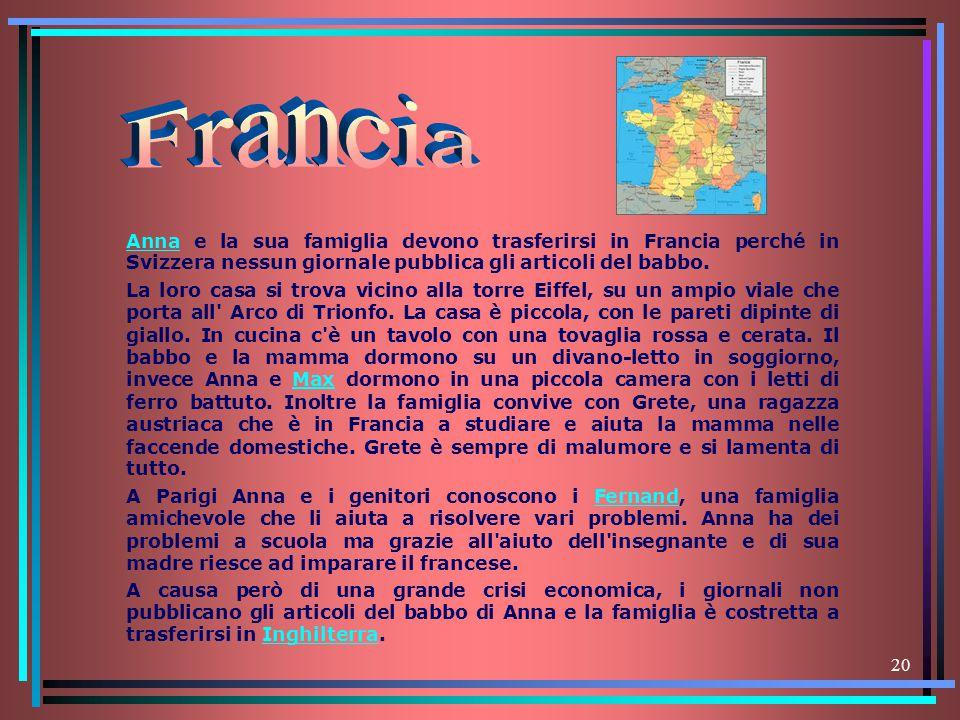 20 AnnaAnna e la sua famiglia devono trasferirsi in Francia perché in Svizzera nessun giornale pubblica gli articoli del babbo. La loro casa si trova