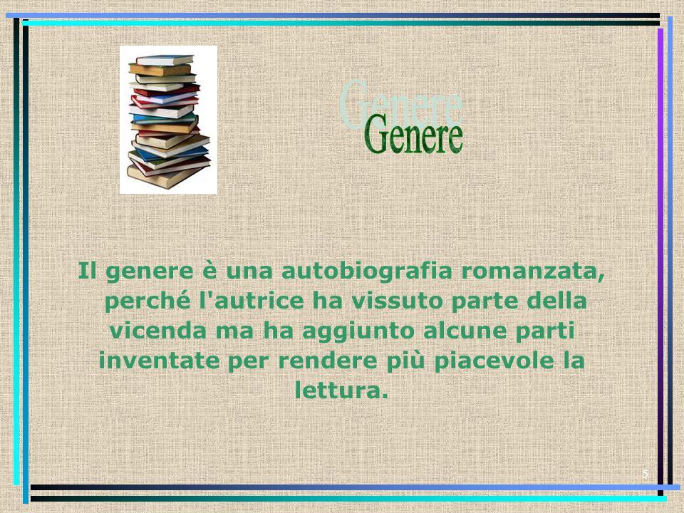 5 Il genere è una autobiografia romanzata, perché l'autrice ha vissuto parte della vicenda ma ha aggiunto alcune parti inventate per rendere più piace