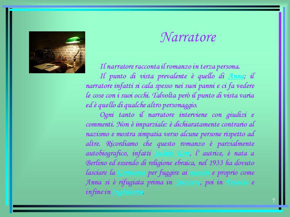 7 Narratore Il narratore racconta il romanzo in terza persona. Il punto di vista prevalente è quello di Anna; il narratore infatti si cala spesso nei