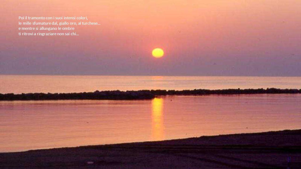 Mentre il sole sale sulla linea dell'orizzonte, sull'acqua si crea una linea di fuoco, il cielo e il mare sono senza confini… allo sguardo appare un t