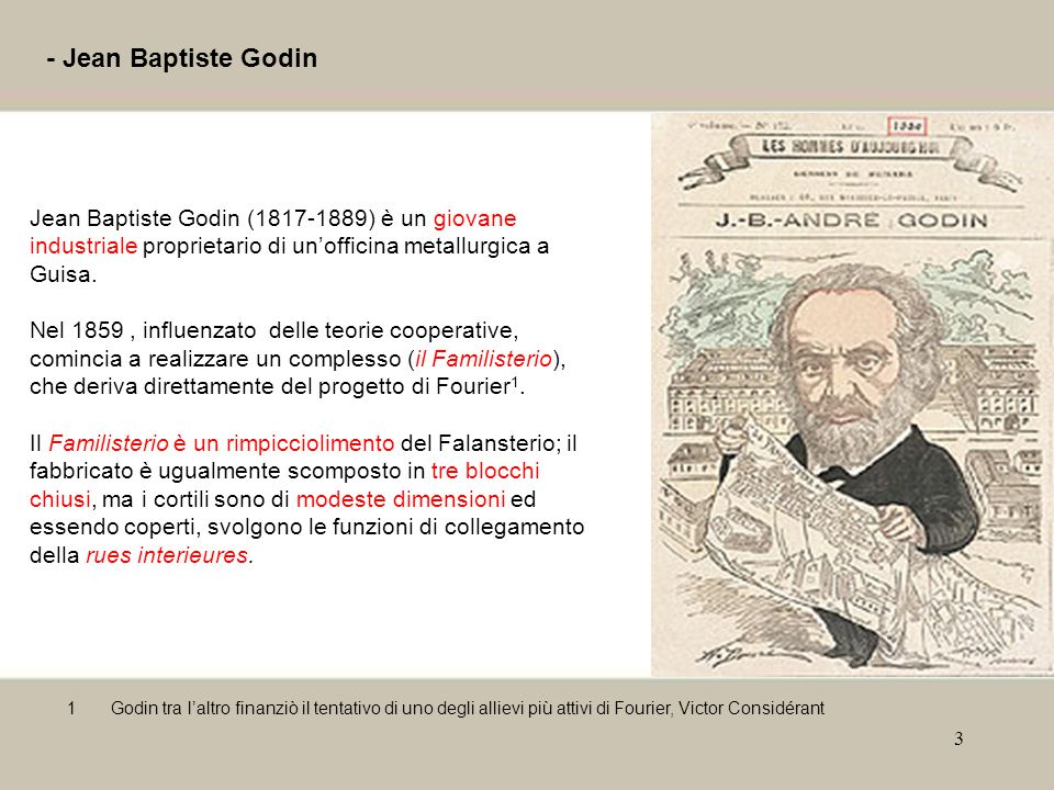 3 - Jean Baptiste Godin Jean Baptiste Godin (1817-1889) è un giovane industriale proprietario di un'officina metallurgica a Guisa.