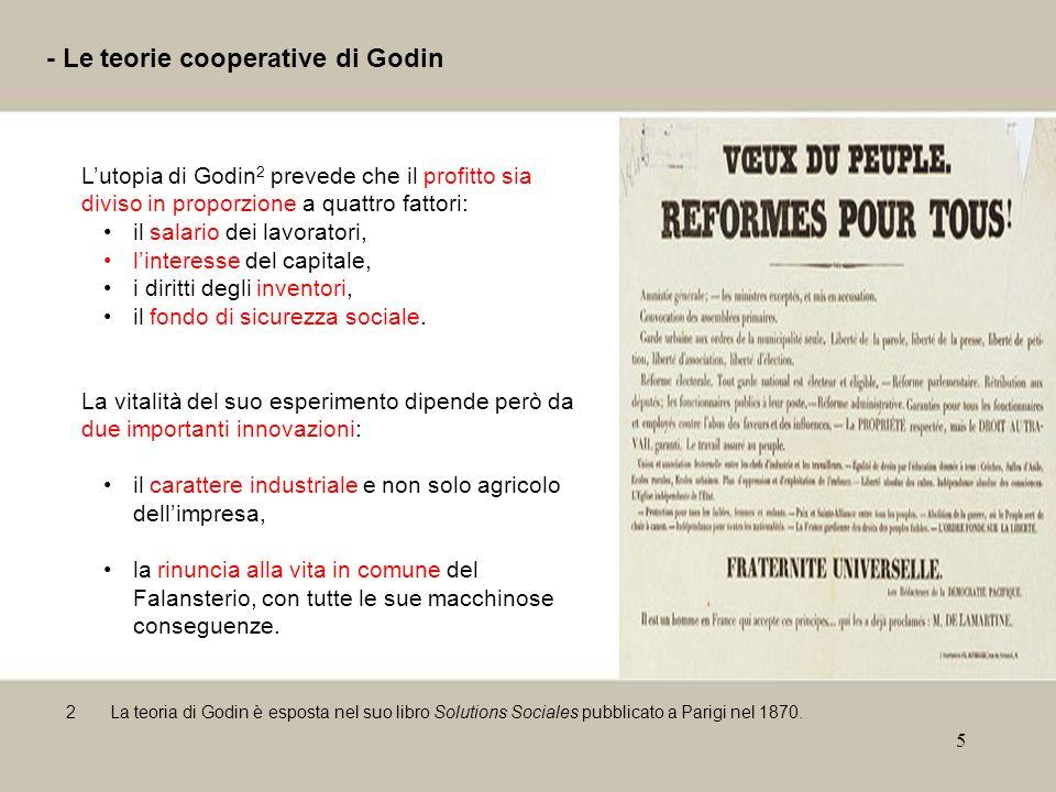 5 - Le teorie cooperative di Godin L'utopia di Godin 2 prevede che il profitto sia diviso in proporzione a quattro fattori: il salario dei lavoratori, l'interesse del capitale, i diritti degli inventori, il fondo di sicurezza sociale.