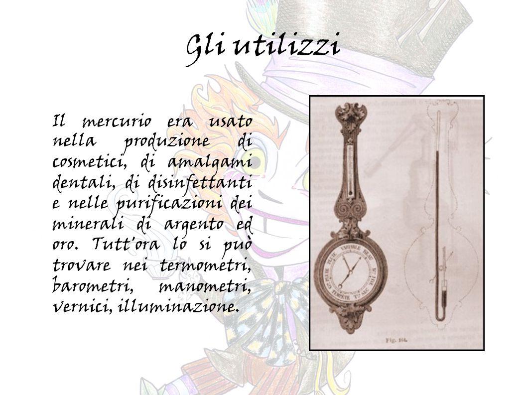 Gli utilizzi Il mercurio era usato nella produzione di cosmetici, di amalgami dentali, di disinfettanti e nelle purificazioni dei minerali di argento ed oro.