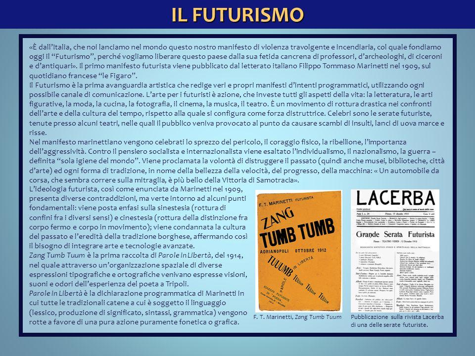 IL FUTURISMO Pubblicazione sulla rivista Lacerba di una delle serate futuriste. «È dall'Italia, che noi lanciamo nel mondo questo nostro manifesto di