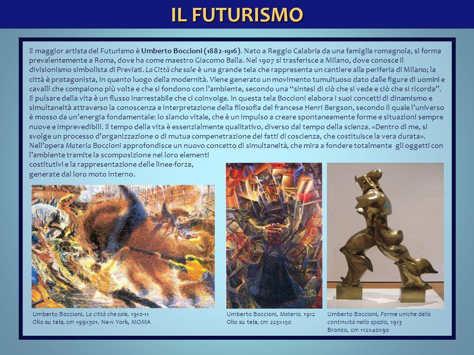 IL FUTURISMO Il maggior artista del Futurismo è Umberto Boccioni (1882-1916). Nato a Reggio Calabria da una famiglia romagnola, si forma prevalentemen