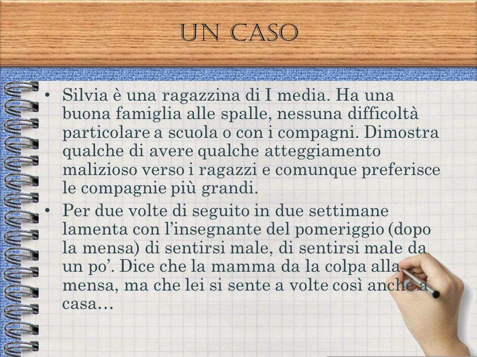 Un caso Silvia è una ragazzina di I media. Ha una buona famiglia alle spalle, nessuna difficoltà particolare a scuola o con i compagni. Dimostra qualc