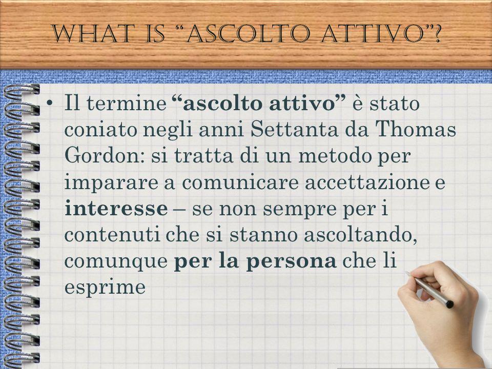 """What is """"ascolto attivo""""? Il termine """"ascolto attivo"""" è stato coniato negli anni Settanta da Thomas Gordon: si tratta di un metodo per imparare a comu"""