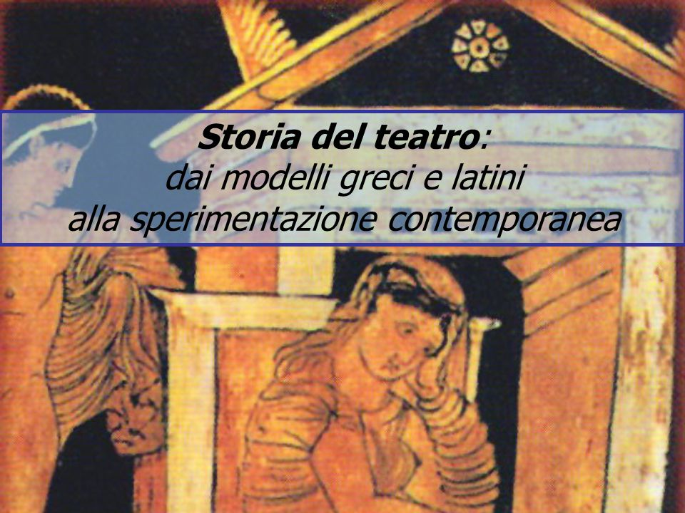 Storia del teatro: dai modelli greci e latini alla sperimentazione contemporanea