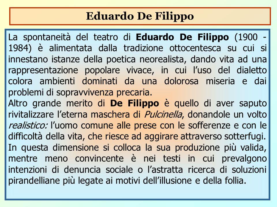 La spontaneità del teatro di Eduardo De Filippo (1900 - 1984) è alimentata dalla tradizione ottocentesca su cui si innestano istanze della poetica neo