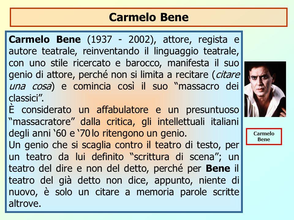Carmelo Bene (1937 - 2002), attore, regista e autore teatrale, reinventando il linguaggio teatrale, con uno stile ricercato e barocco, manifesta il su