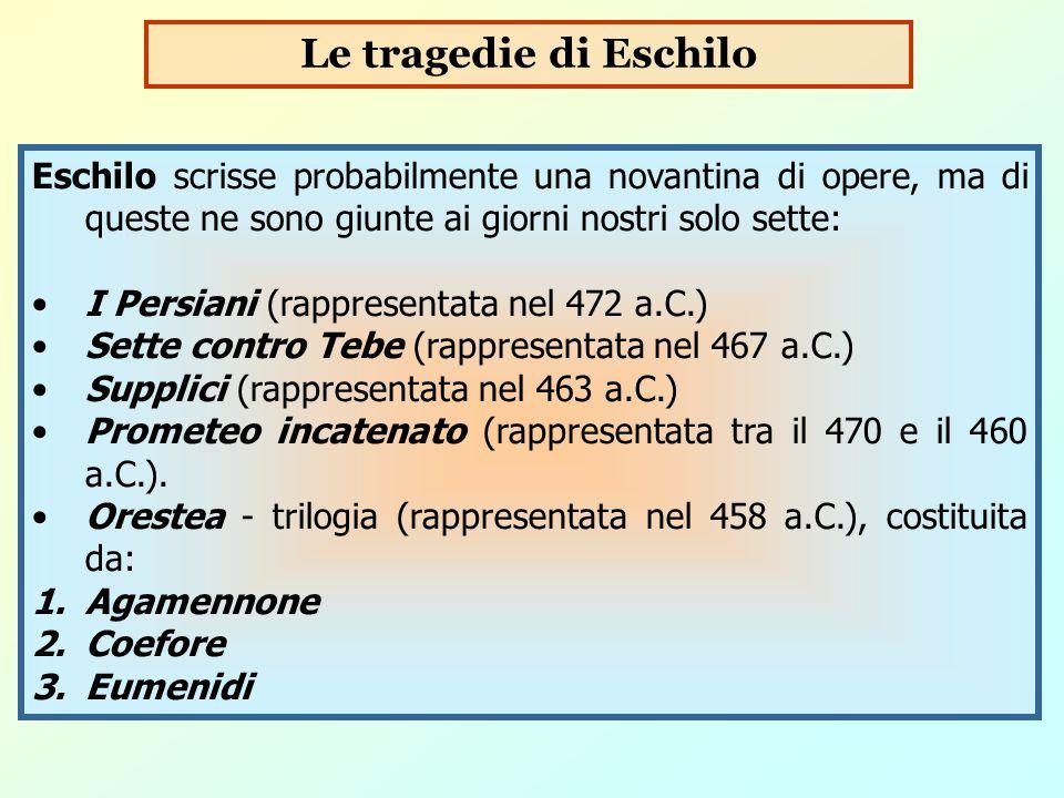 Eschilo scrisse probabilmente una novantina di opere, ma di queste ne sono giunte ai giorni nostri solo sette: I Persiani (rappresentata nel 472 a.C.)