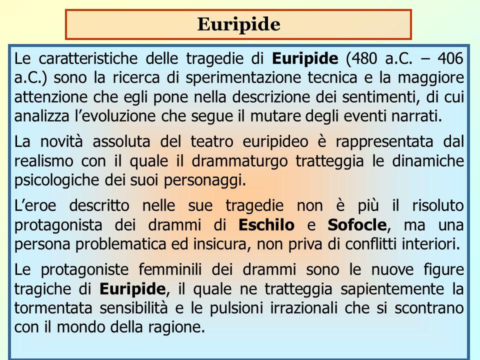 Le caratteristiche delle tragedie di Euripide (480 a.C. – 406 a.C.) sono la ricerca di sperimentazione tecnica e la maggiore attenzione che egli pone