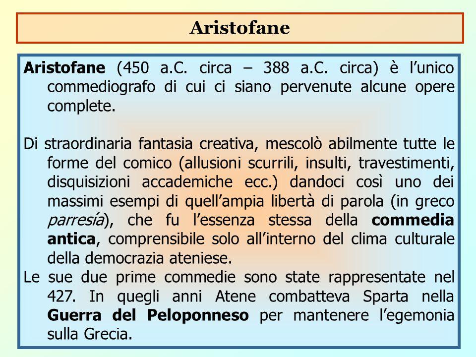 Aristofane (450 a.C. circa – 388 a.C. circa) è l'unico commediografo di cui ci siano pervenute alcune opere complete. Di straordinaria fantasia creati