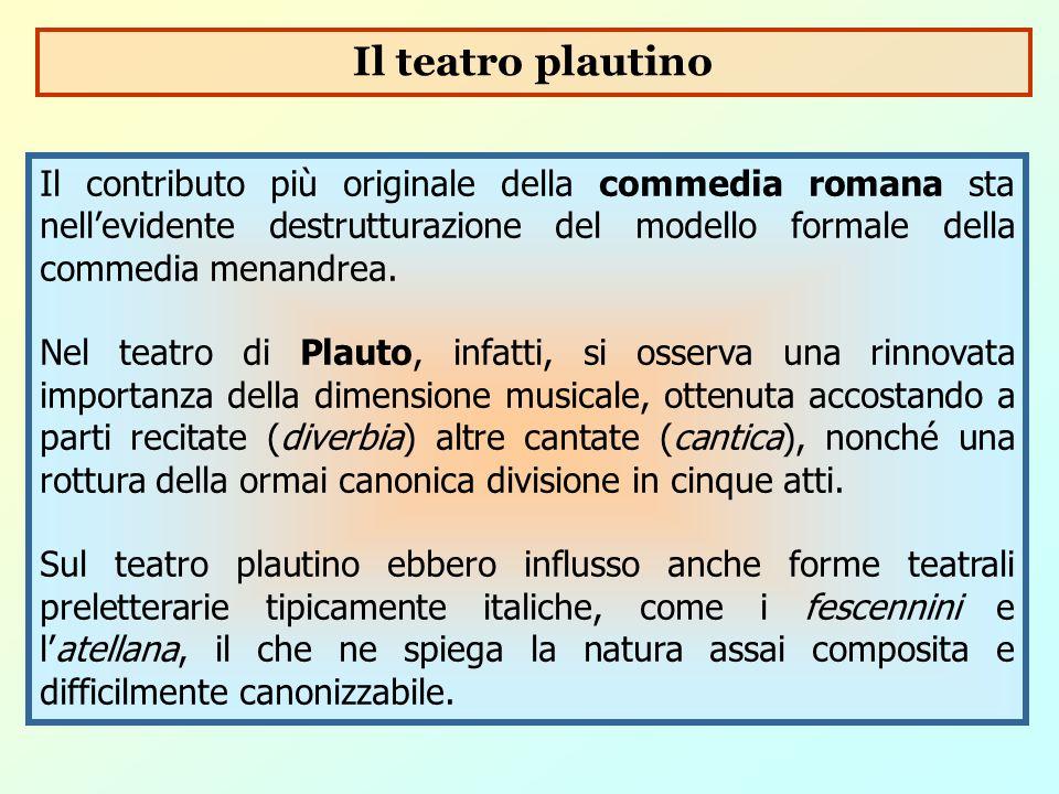 Il contributo più originale della commedia romana sta nell'evidente destrutturazione del modello formale della commedia menandrea. Nel teatro di Plaut