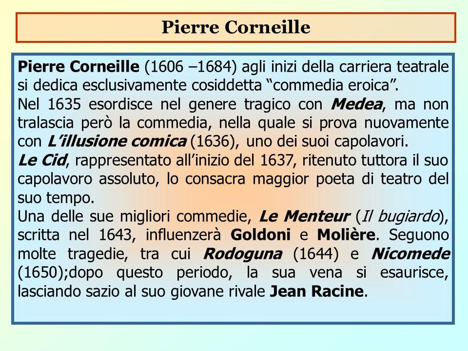 """Pierre Corneille (1606 –1684) agli inizi della carriera teatrale si dedica esclusivamente cosiddetta """"commedia eroica"""". Nel 1635 esordisce nel genere"""
