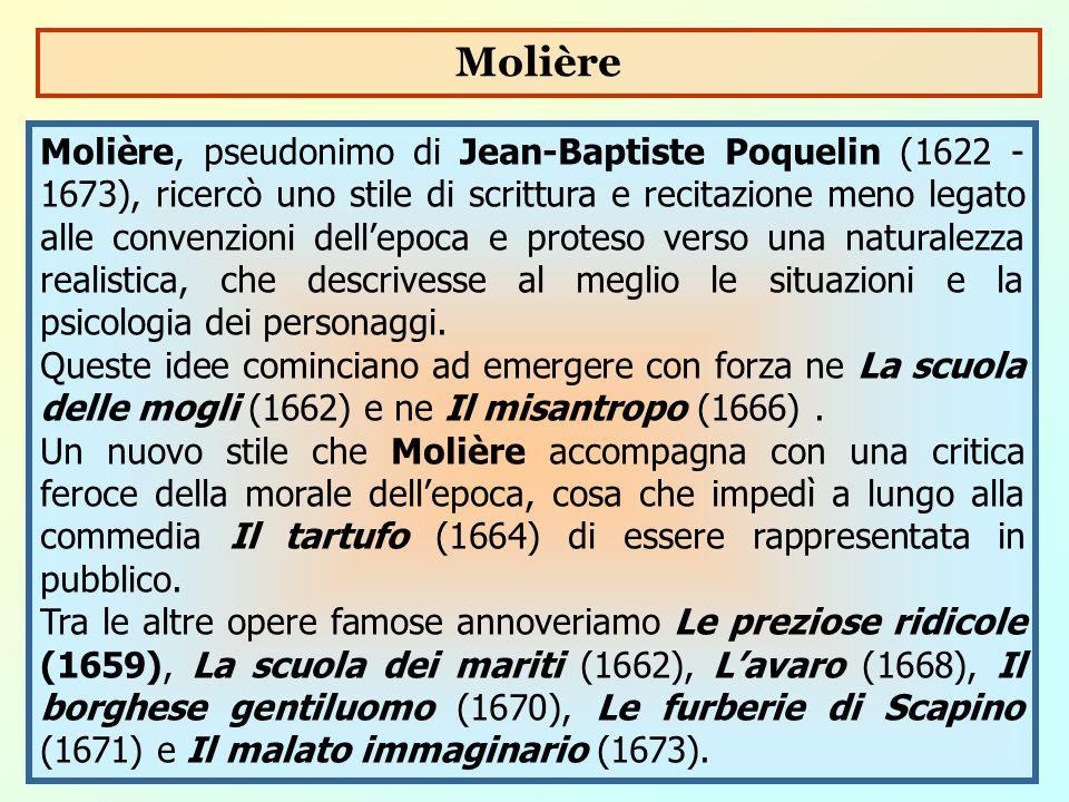 Molière, pseudonimo di Jean-Baptiste Poquelin (1622 - 1673), ricercò uno stile di scrittura e recitazione meno legato alle convenzioni dell'epoca e pr