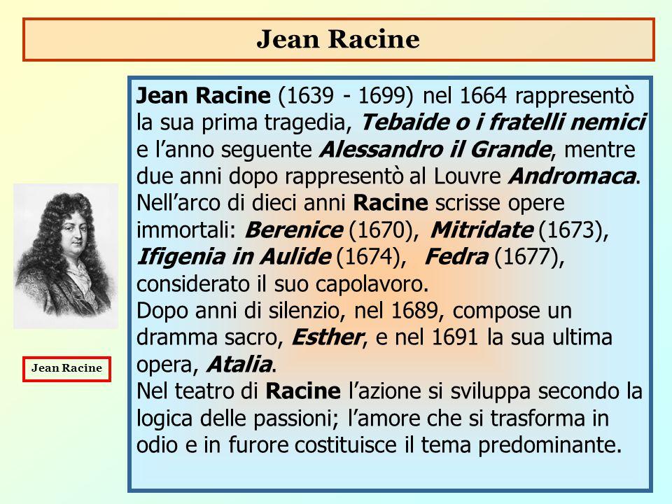 Jean Racine (1639 - 1699) nel 1664 rappresentò la sua prima tragedia, Tebaide o i fratelli nemici e l'anno seguente Alessandro il Grande, mentre due a