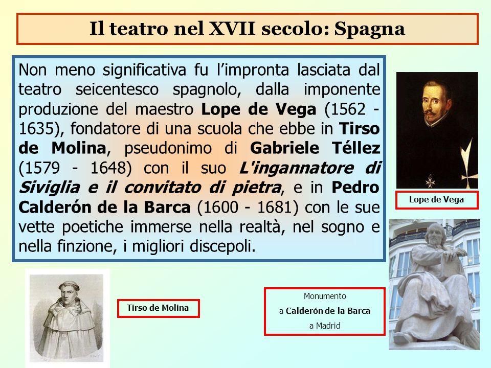 Non meno significativa fu l'impronta lasciata dal teatro seicentesco spagnolo, dalla imponente produzione del maestro Lope de Vega (1562 - 1635), fond