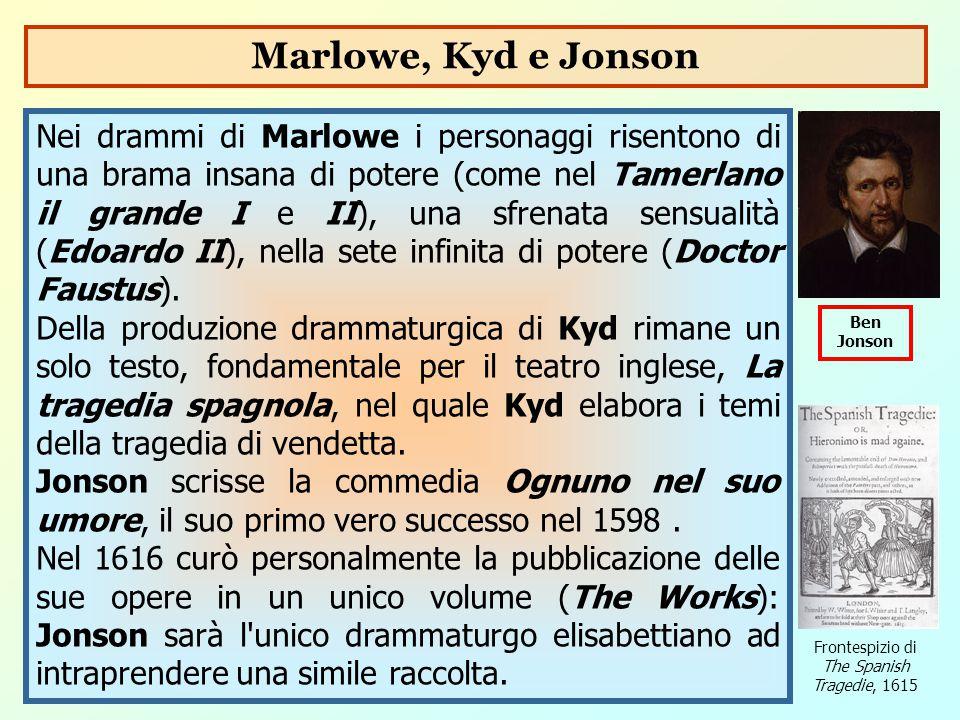 Nei drammi di Marlowe i personaggi risentono di una brama insana di potere (come nel Tamerlano il grande I e II), una sfrenata sensualità (Edoardo II)