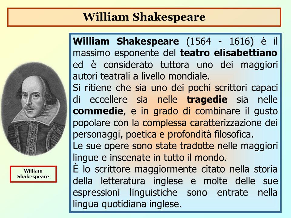 William Shakespeare (1564 - 1616) è il massimo esponente del teatro elisabettiano ed è considerato tuttora uno dei maggiori autori teatrali a livello