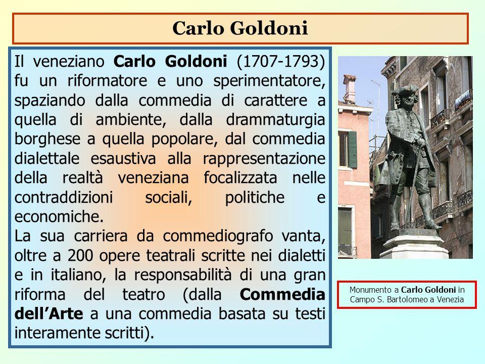 Il veneziano Carlo Goldoni (1707-1793) fu un riformatore e uno sperimentatore, spaziando dalla commedia di carattere a quella di ambiente, dalla dramm