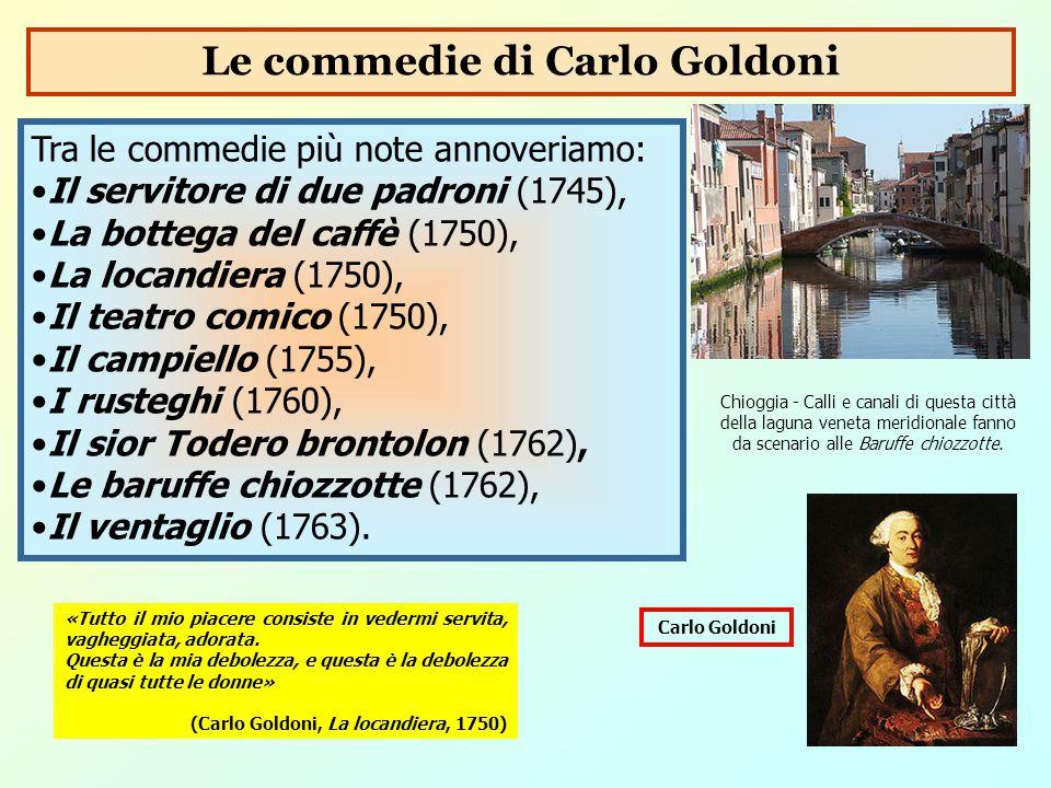 Tra le commedie più note annoveriamo: Il servitore di due padroni (1745), La bottega del caffè (1750), La locandiera (1750), Il teatro comico (1750),
