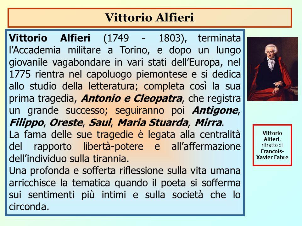 Vittorio Alfieri (1749 - 1803), terminata l'Accademia militare a Torino, e dopo un lungo giovanile vagabondare in vari stati dell'Europa, nel 1775 rie