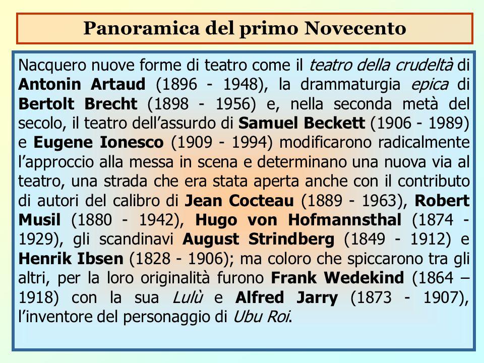 Nacquero nuove forme di teatro come il teatro della crudeltà di Antonin Artaud (1896 - 1948), la drammaturgia epica di Bertolt Brecht (1898 - 1956) e,